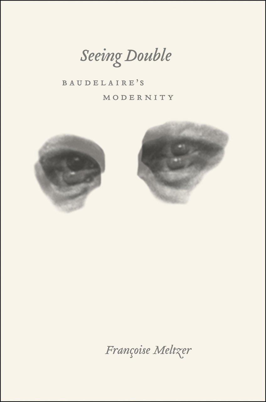 Seeing Double: Baudelaire\'s Modernity, Meltzer