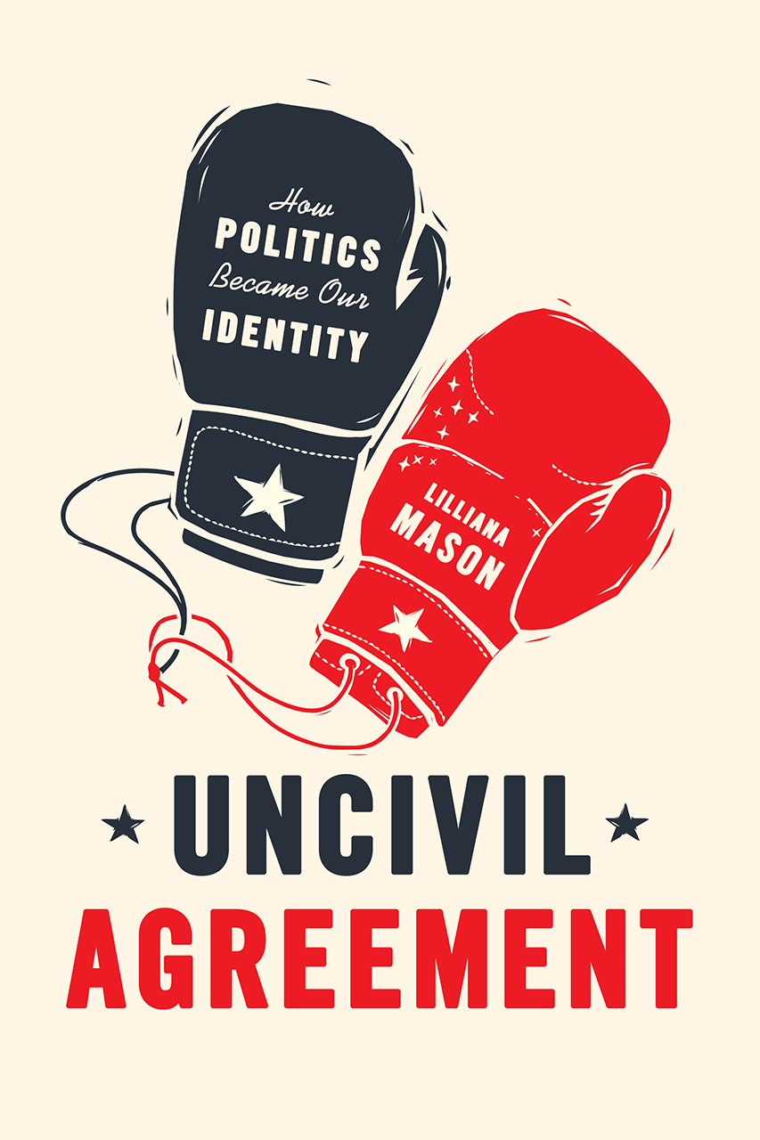 Uncivil Agreement How Politics Became Our Identity Mason