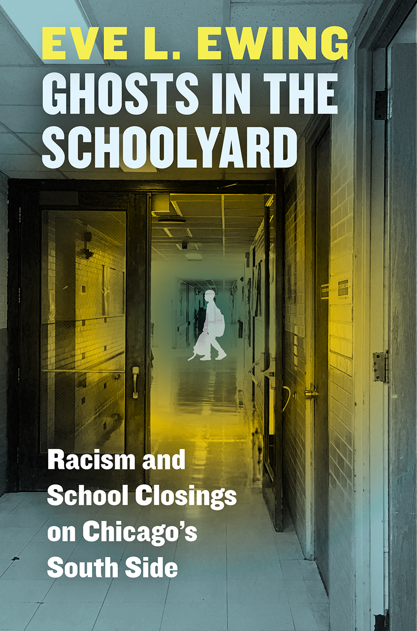 Ghosts in the Schoolyard: Racism and School Closings on Chicago's