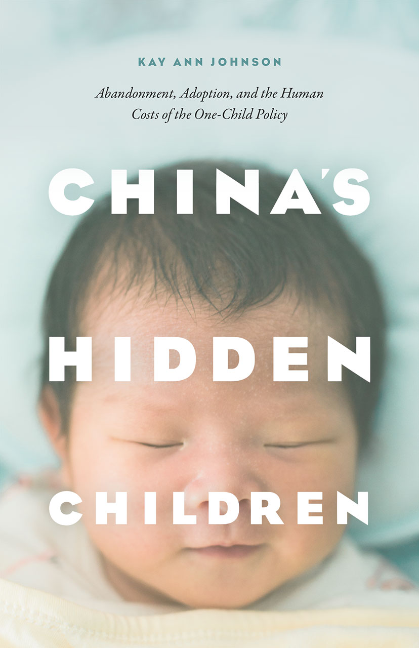 China S Hidden Children Abandonment Adoption And The Human Costs Of The One Child Policy Johnson