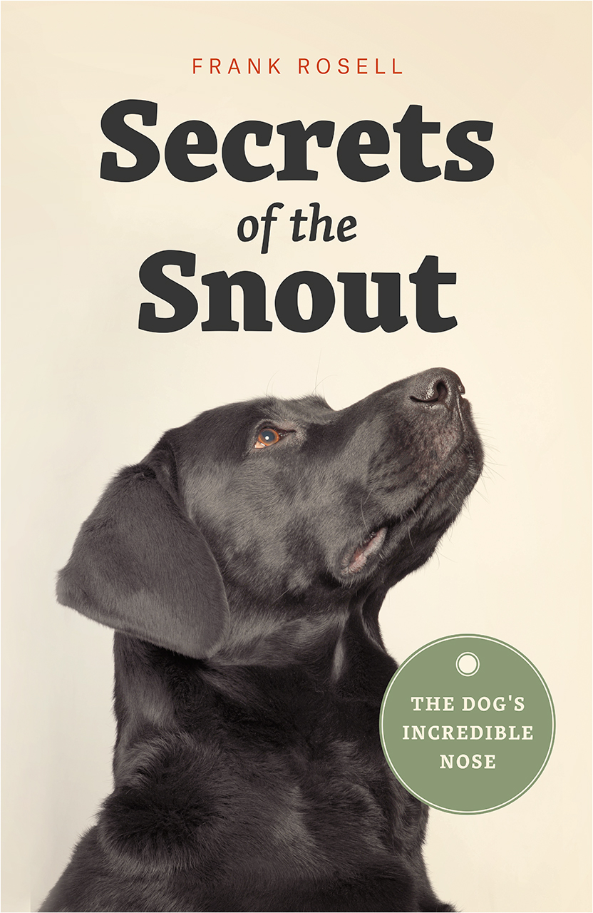 Secrets of the Snout: The Dog\'s Incredible Nose, Rosell, Bekoff, Oatley