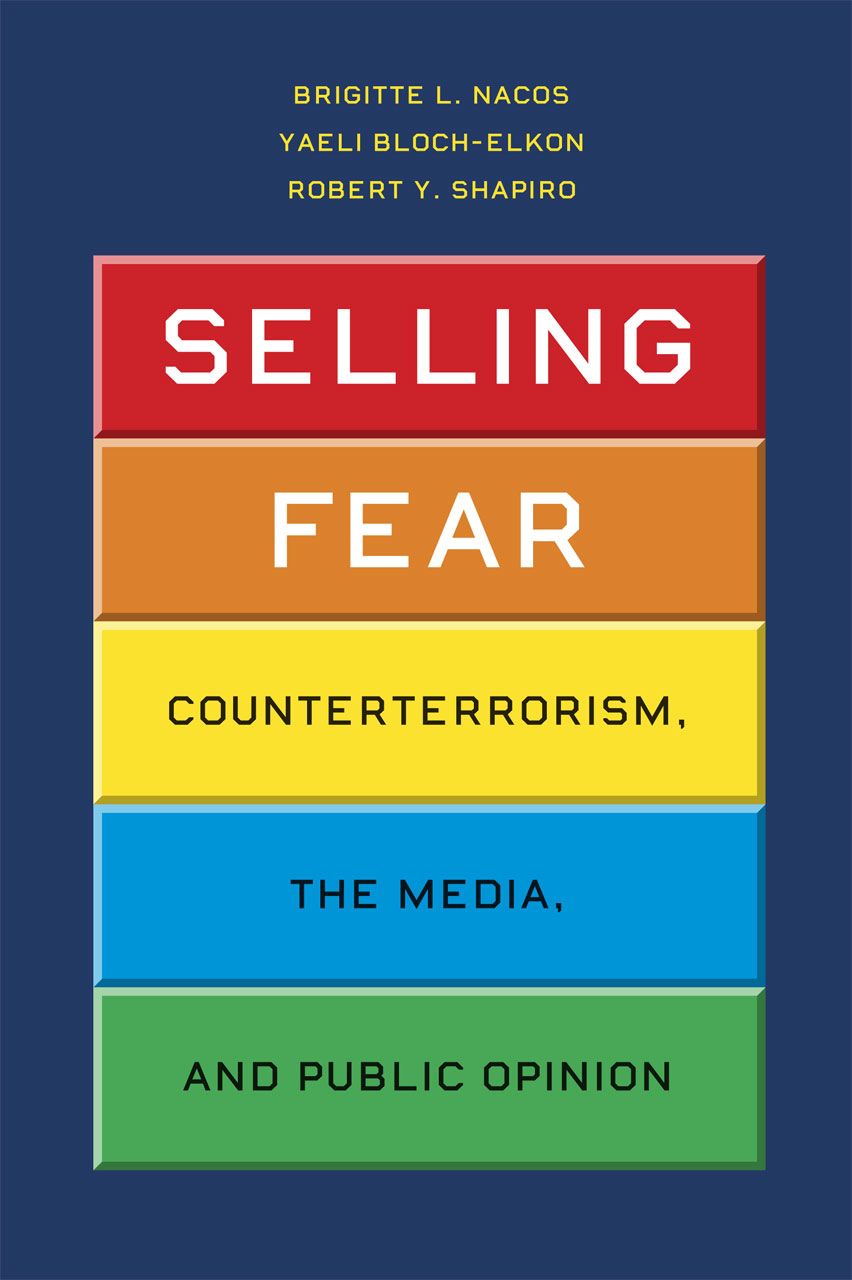 Selling Fear: Counterterrorism, the Media, and Public