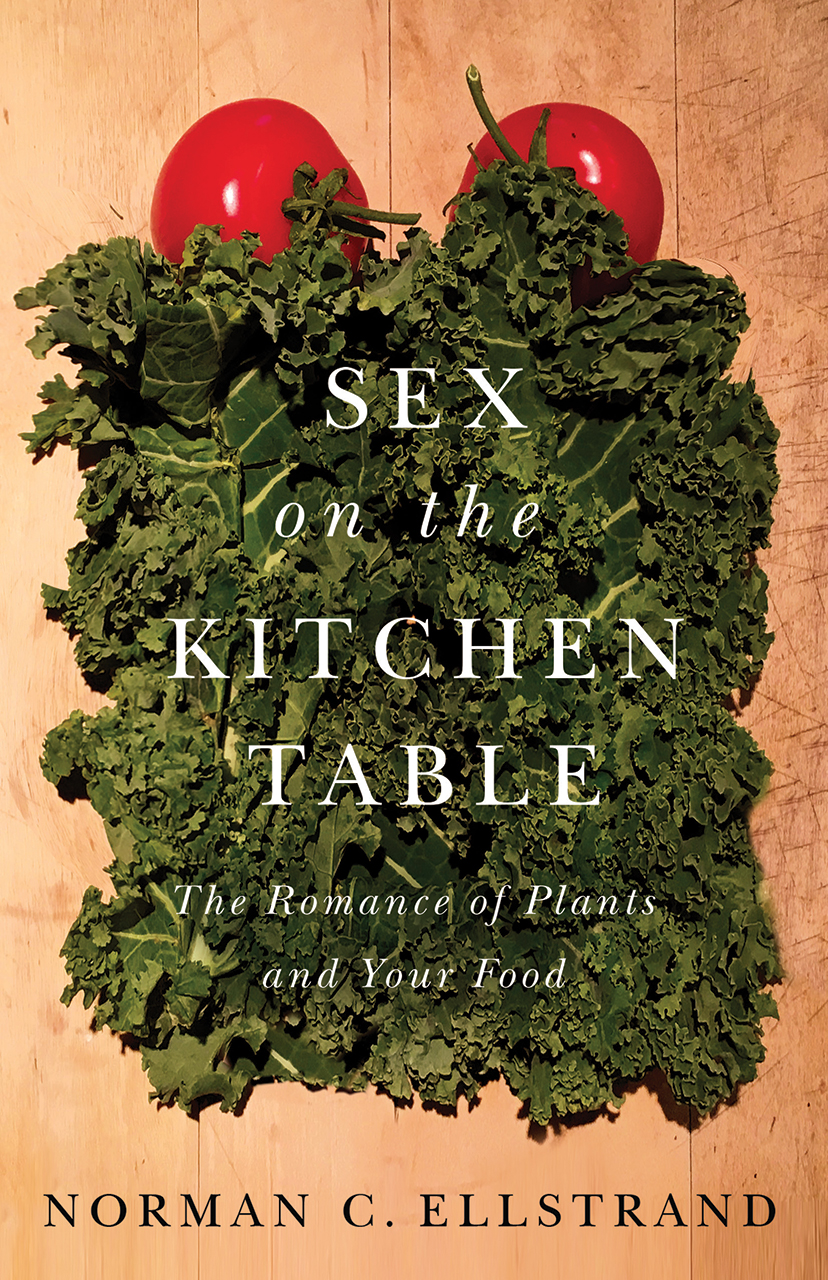 Sex On The Kitchen Table The Romance Of Plants And Your Food Ellstrand