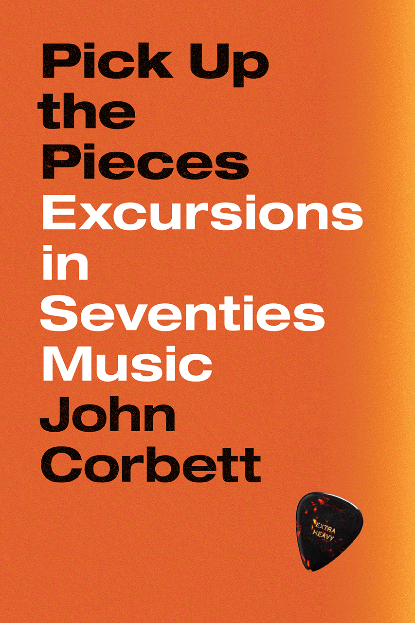 Pick Up the Pieces: Excursions in Seventies Music, Corbett