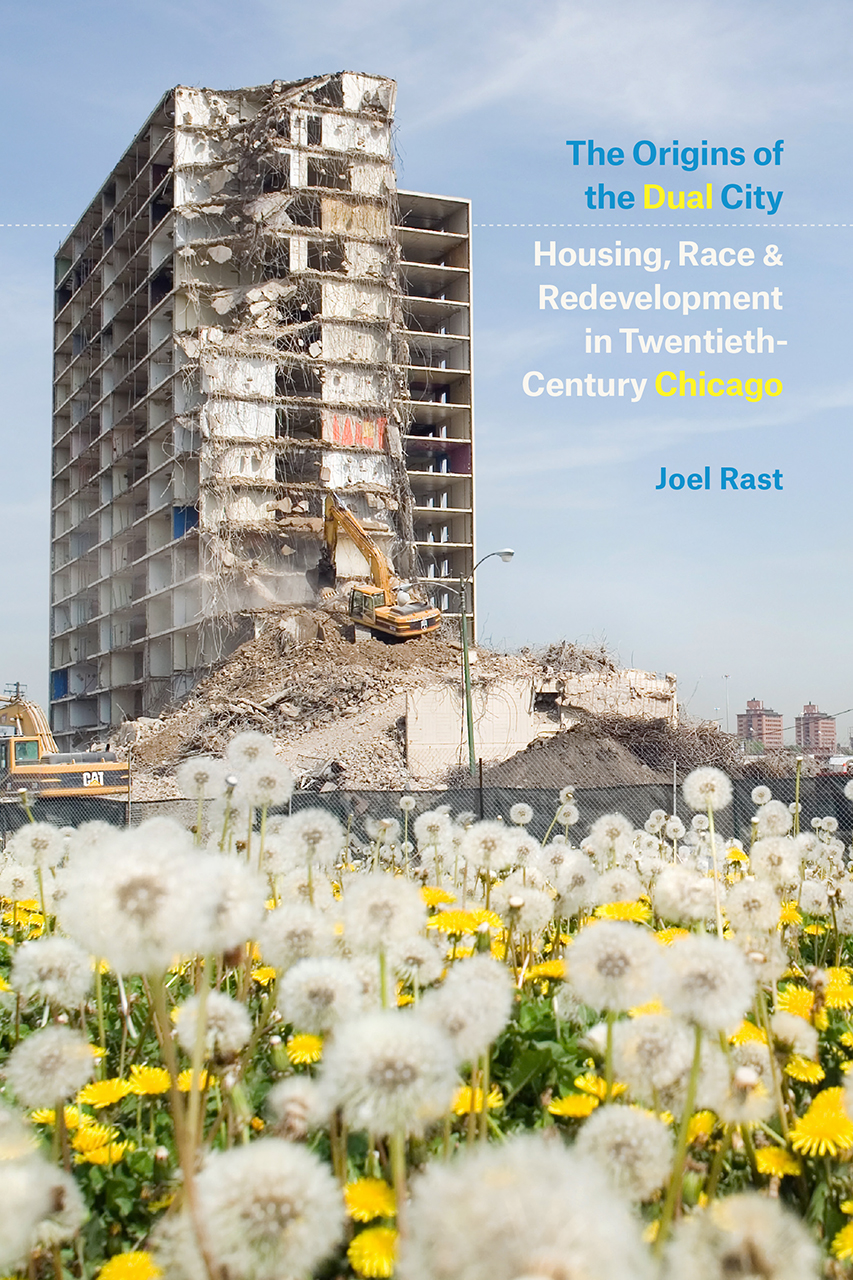 The Origins of the Dual City: Housing, Race, and Redevelopment in Twentieth-Century  Chicago, Rast