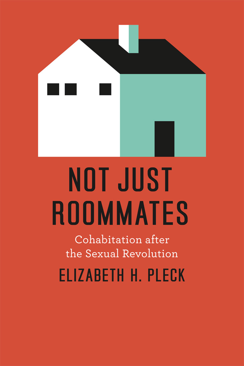 Not Just Roommates Cohabitation After The Sexual Revolution Pleck