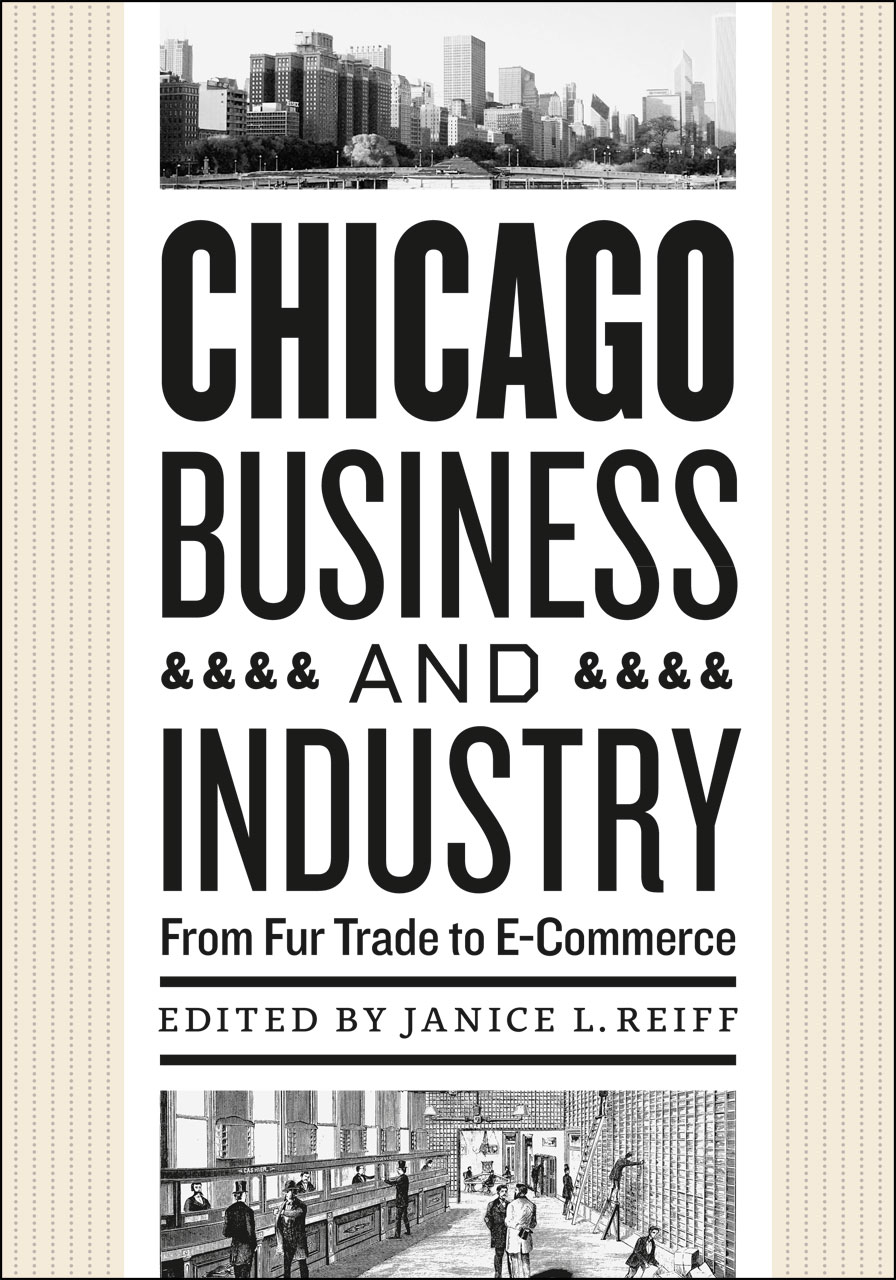 Chicago Business and Industry: From Fur Trade to E-Commerce, Reiff