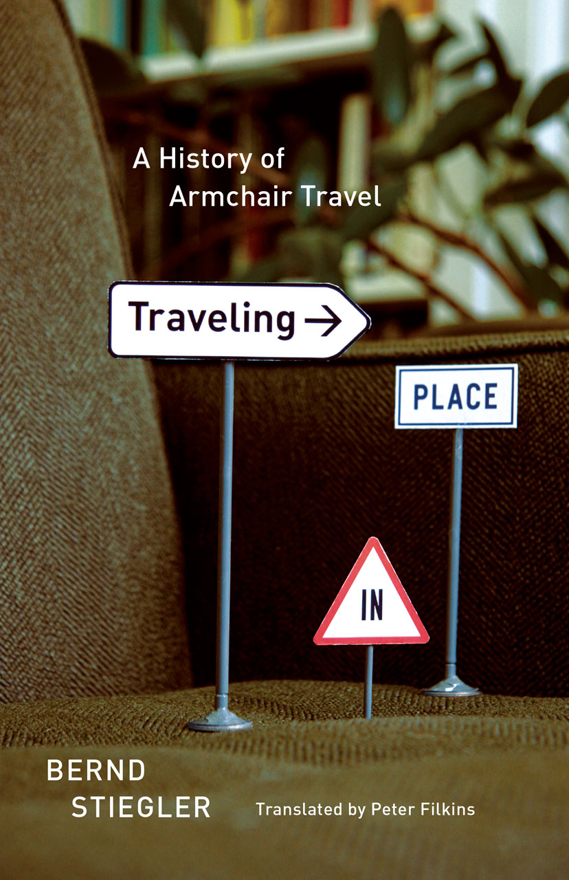 Traveling in Place: A History of Armchair Travel, Stiegler ...