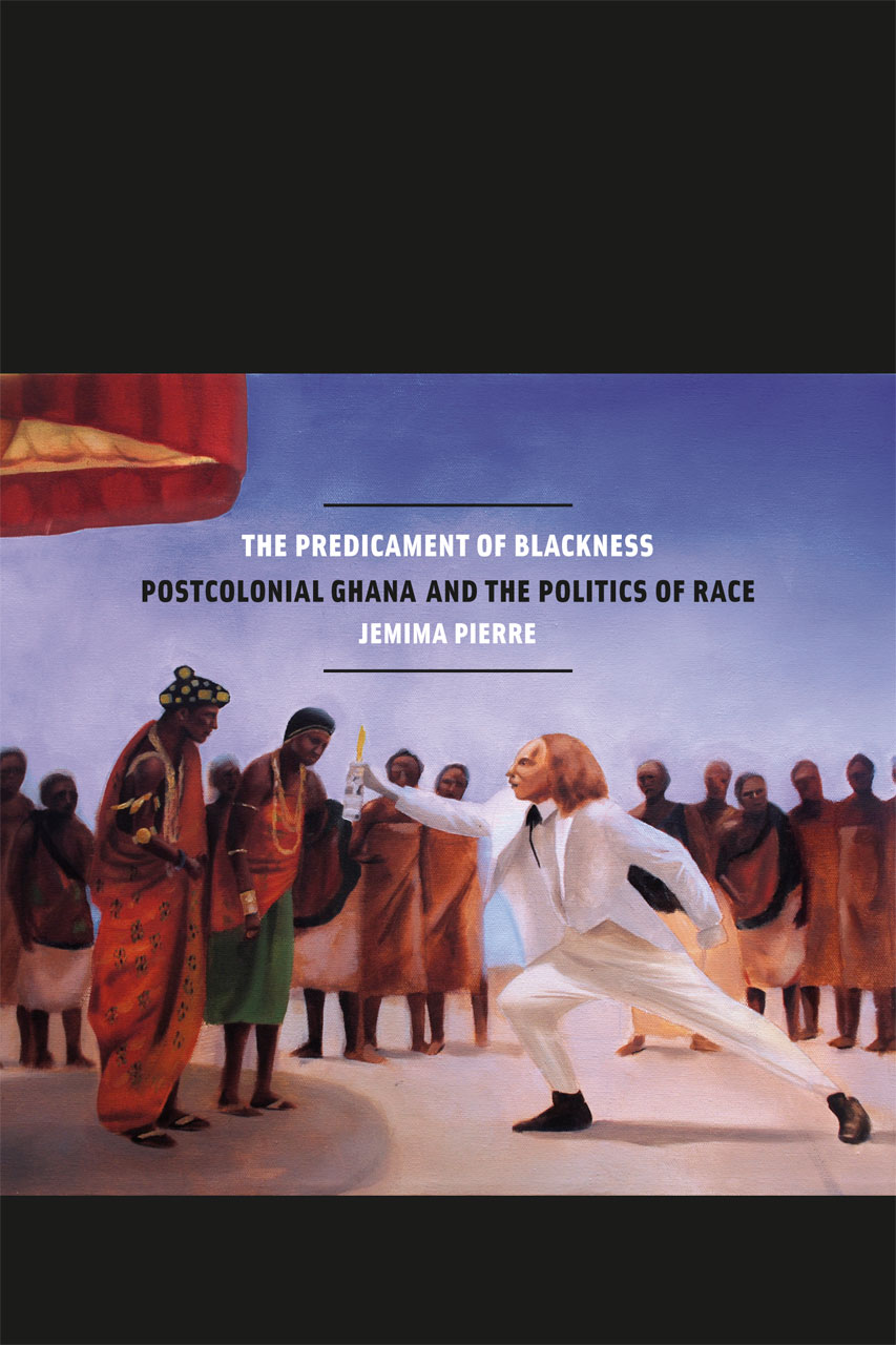 The Predicament of Blackness: Postcolonial Ghana and the