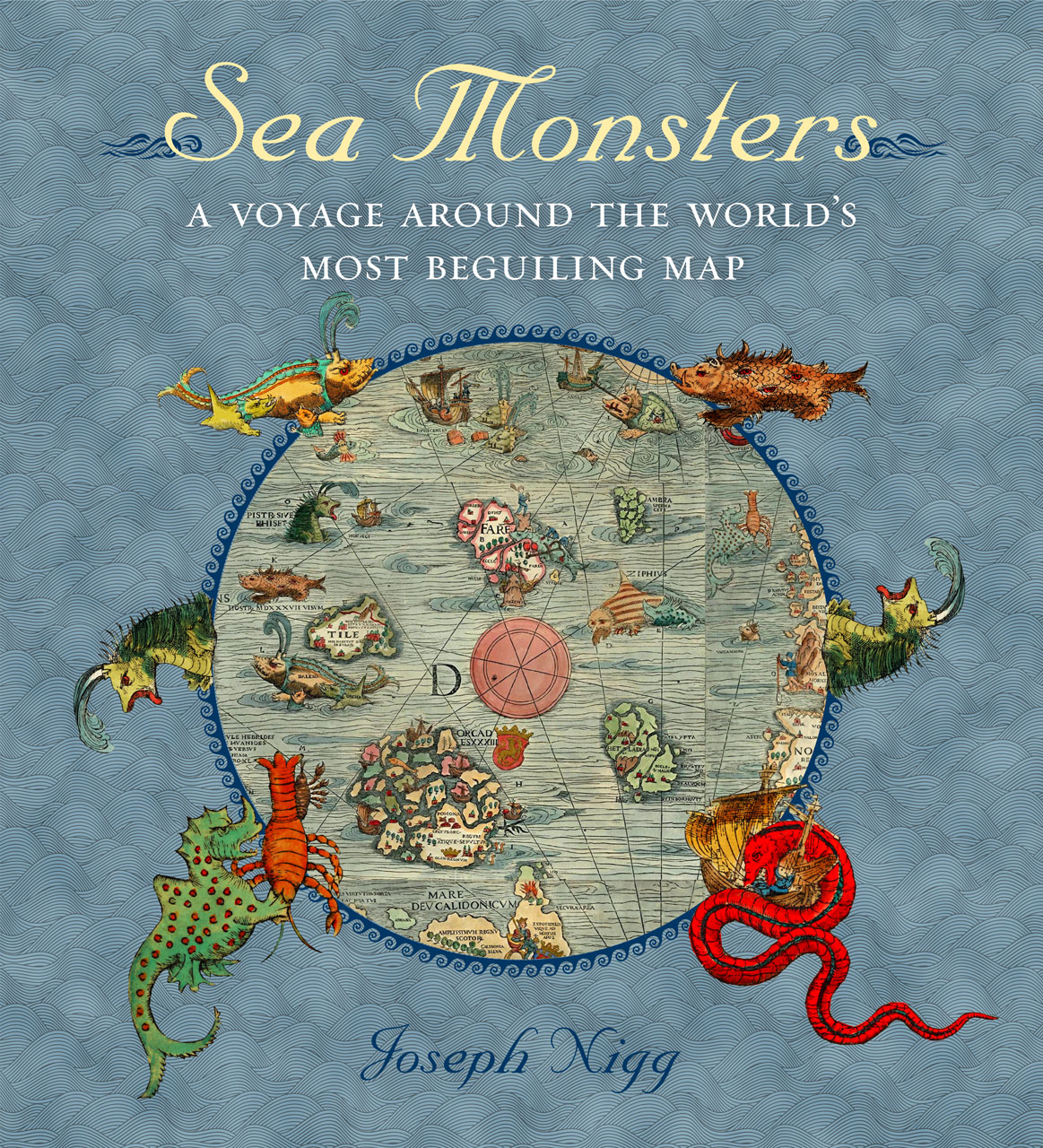Sea monsters a voyage around the worlds most beguiling map nigg joseph nigg gumiabroncs Images