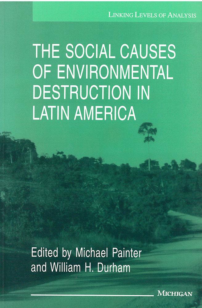 Social Causes of Environmental Destruction in Latin America