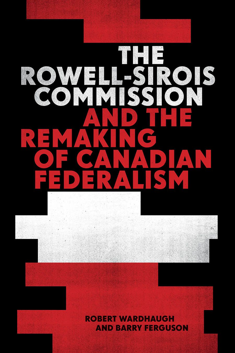 Rowell-Sirois Commission and the Remaking of Canadian