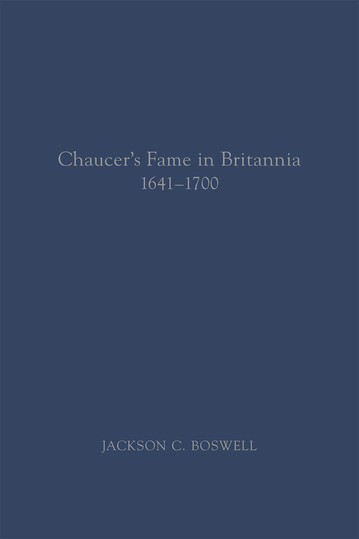 Chaucer's Fame in Britannia 1641-1700