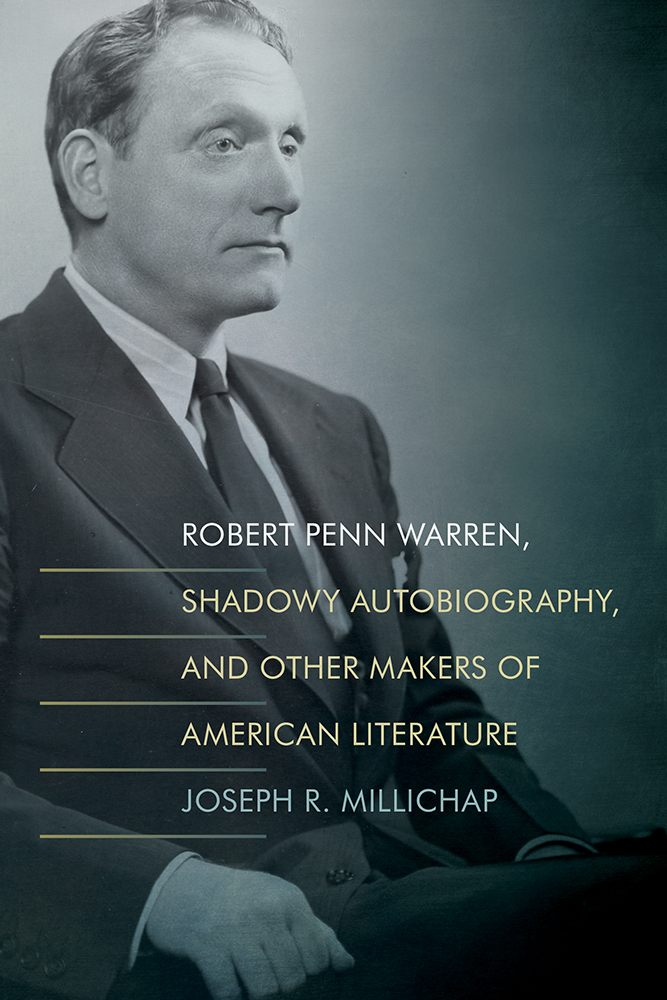 Robert Penn Warren, Shadowy Autobiography, and Other Makers of