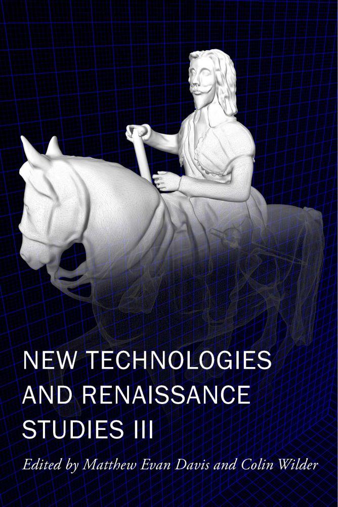 New Technologies and Renaissance Studies III