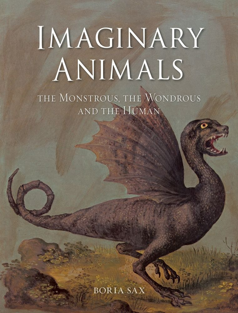 Unicorns For Sale >> Imaginary Animals: The Monstrous, the Wondrous and the Human, Sax