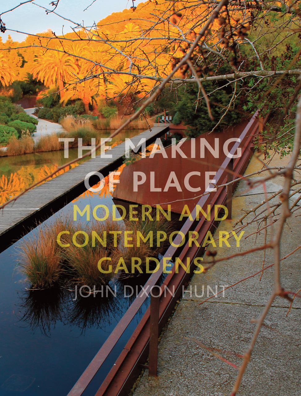 The Making of Place: Modern and Contemporary Gardens, Hunt