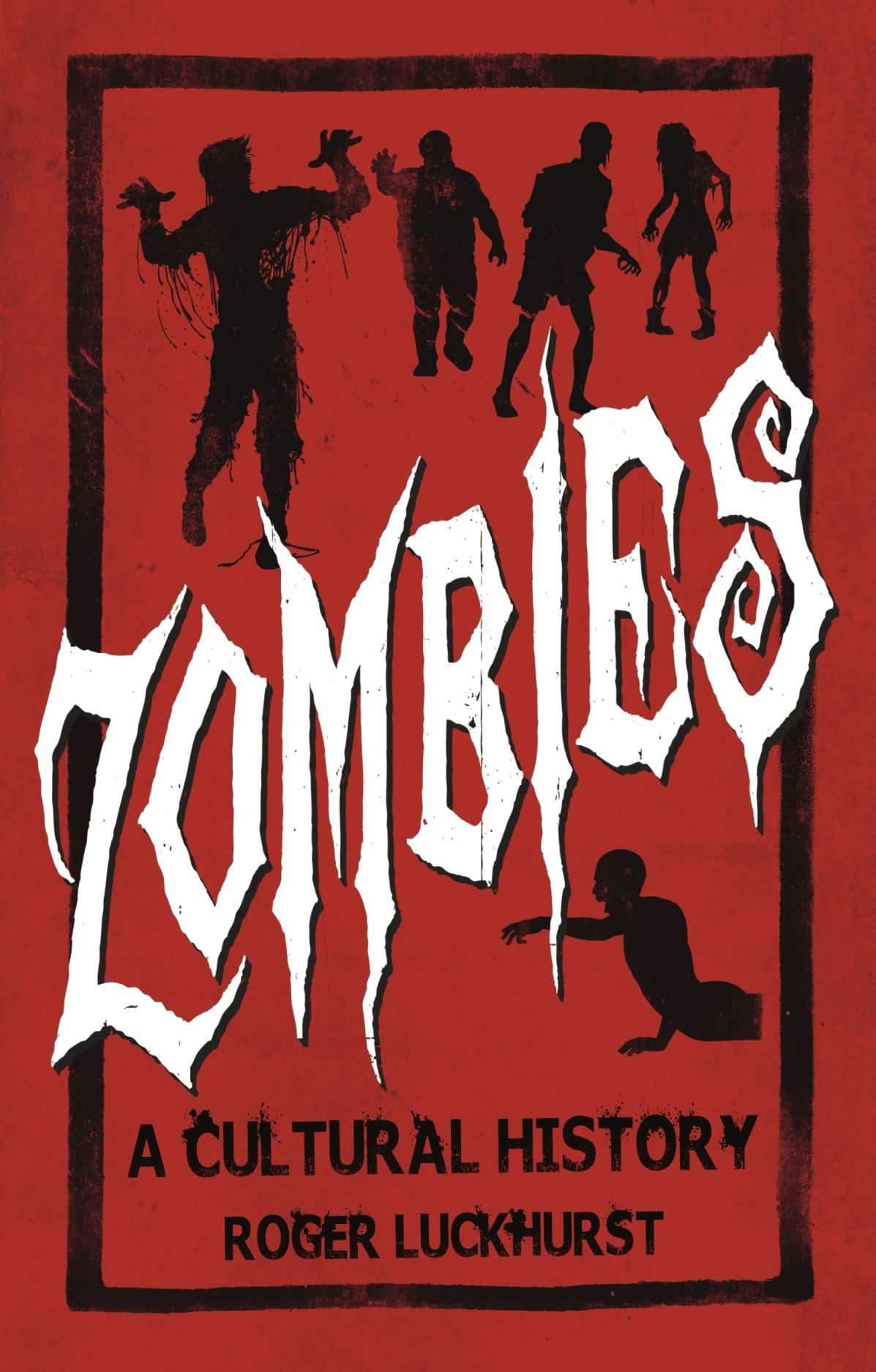Zombies A Cultural History Luckhurst