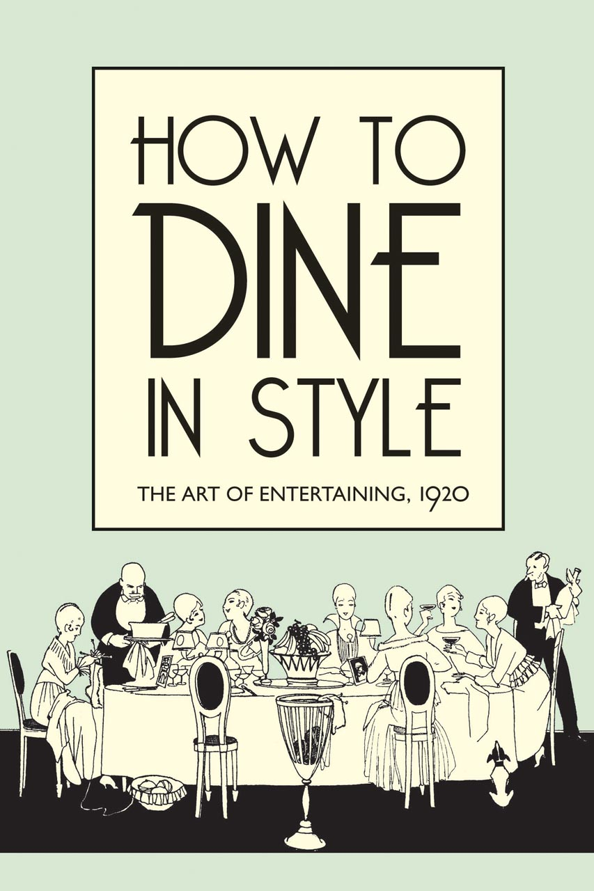 How To Dine In Style The Art Of Entertaining 1920 Rey