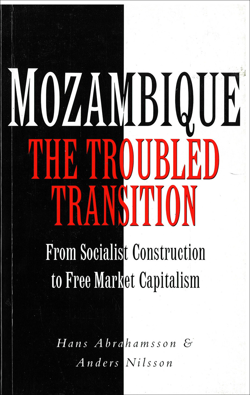 Mozambique The Troubled Transition. From Socialist Construction to Free  Market Capitalism