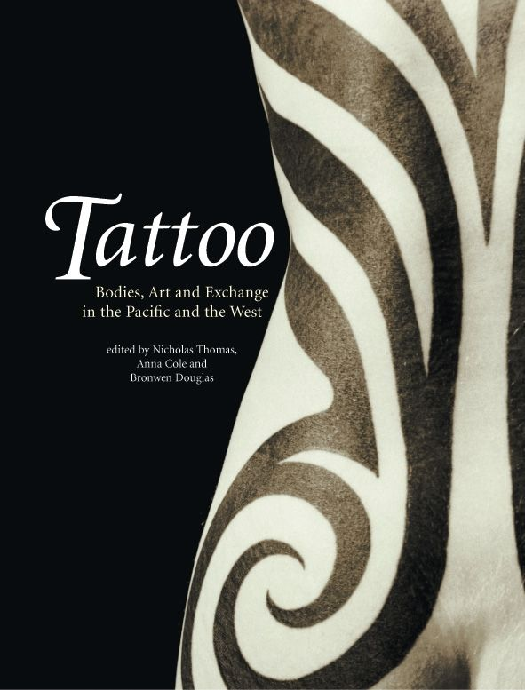 cfdfc9c5c Tattoo: Bodies, Art and Exchange in the Pacific and the West, Thomas ...