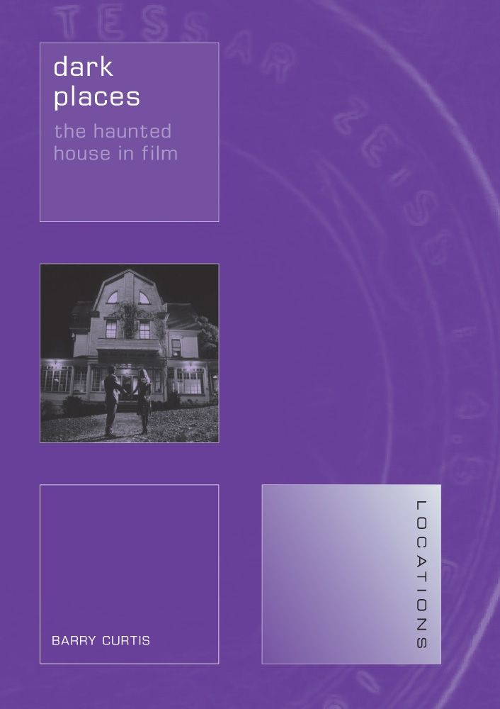 Dark Places: The Haunted House in Film (Reaktion Books - Locations)