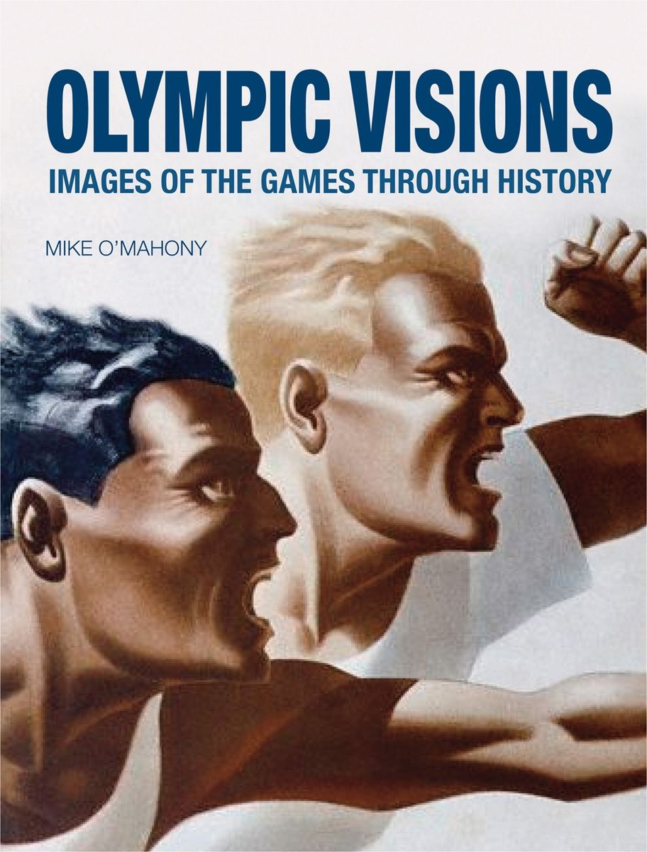 Olympic Visions: Images of the Games through History, O\'Mahony