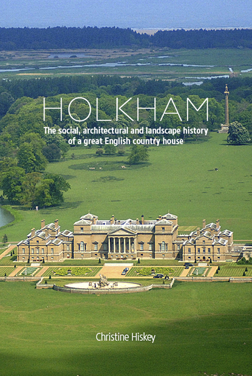 Holkham The Social Architectural And Landscape History