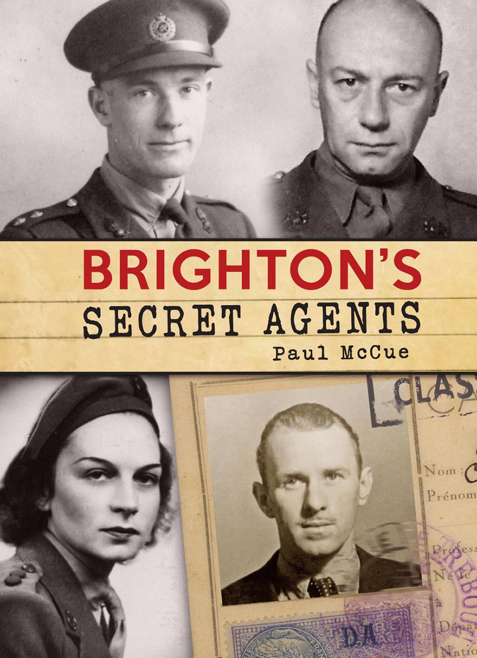 Brighton's Secret Agents: The Brighton & Hove Contribution to