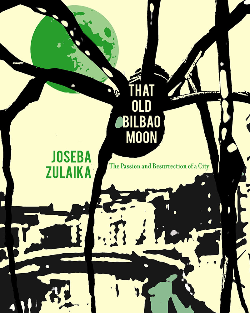 That Old Bilbao Moon: The Passion and Resurrection of a City