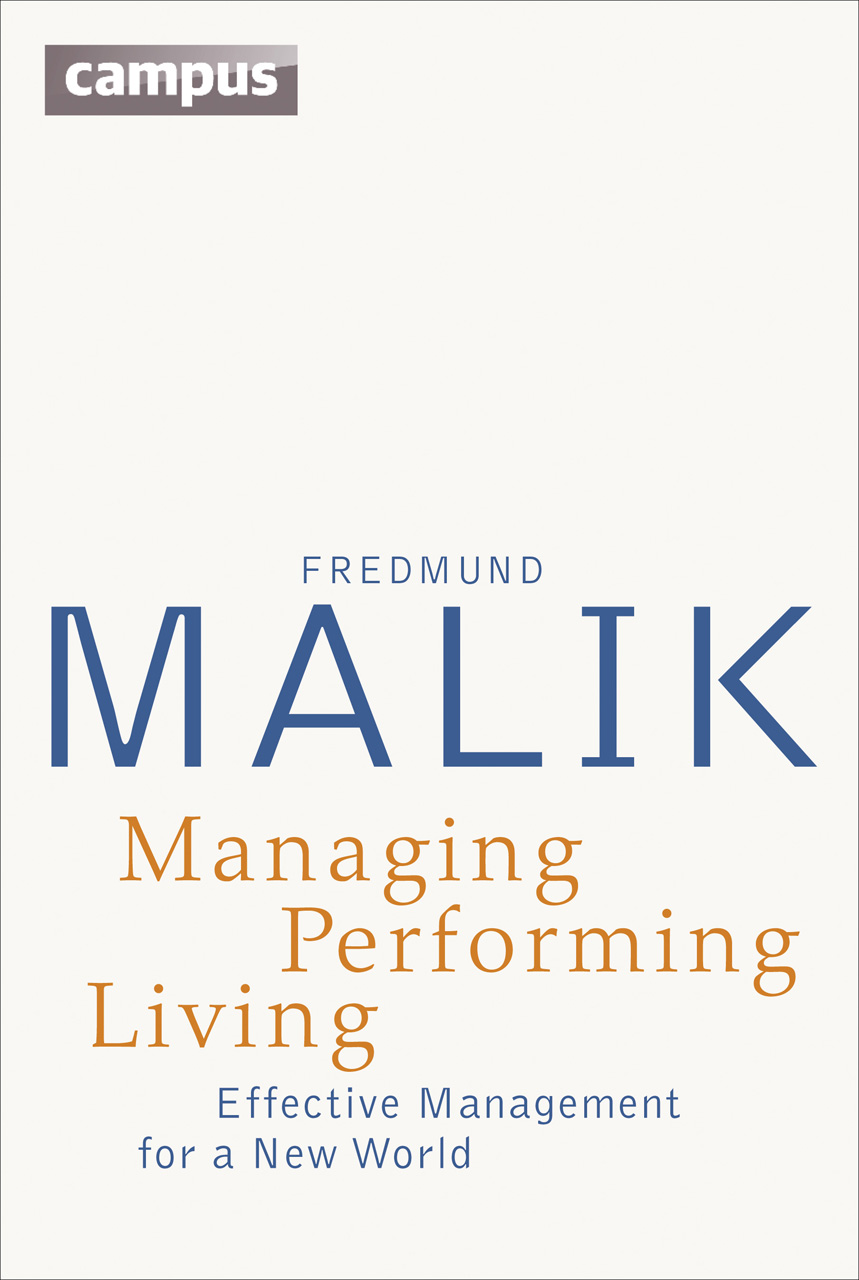Managing Performing Living. Effective Management for a New World - Second  Edition. Fredmund Malik