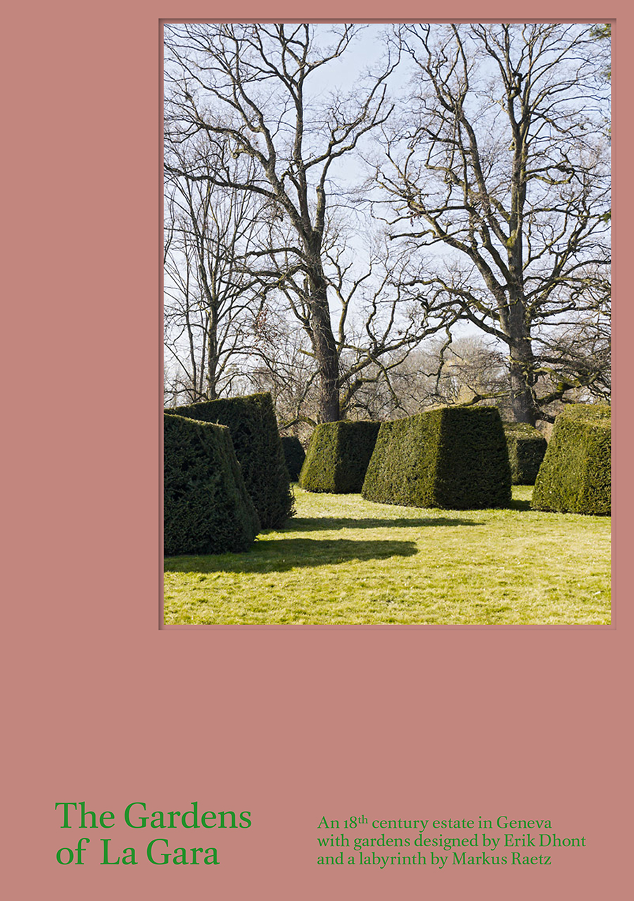 An 18th-Century Estate in Geneva with Gardens Designed by Erik Dhont and a  Labyrinth by Markus Raetz. Edited by Anette Freytag. The Gardens of La Gara