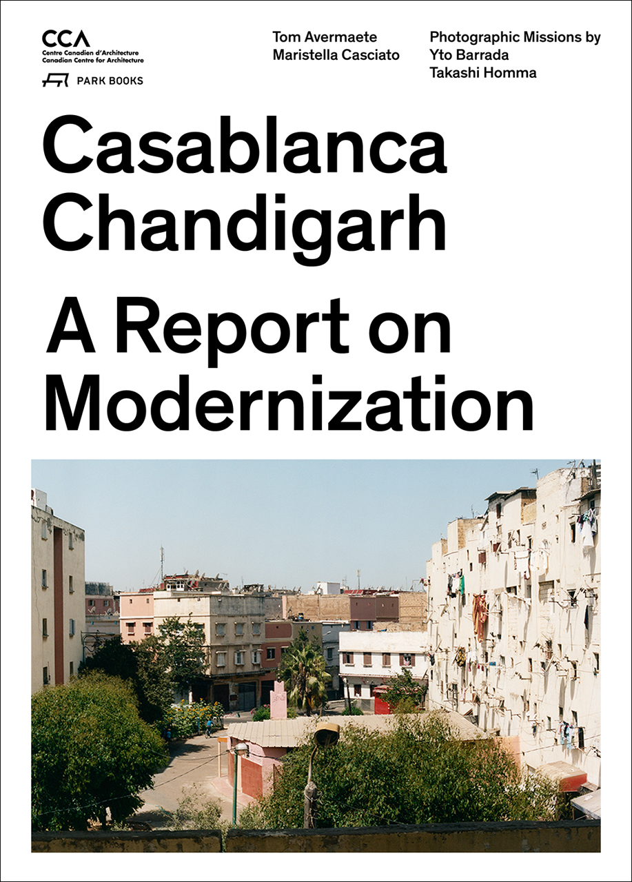 Casablanca Chandigarh A Report On Modernization Avermaete