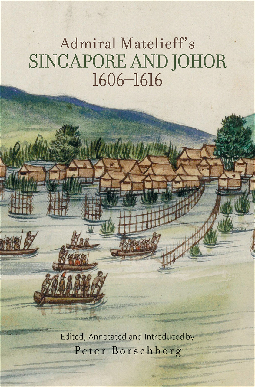 Admiral Matelieff's Singapore and Johor, 1606-1616